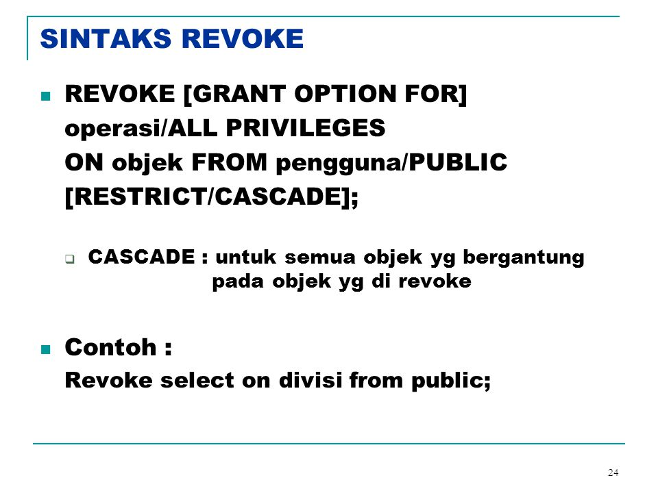 SINTAKS REVOKE REVOKE [GRANT OPTION FOR] operasi/ALL PRIVILEGES